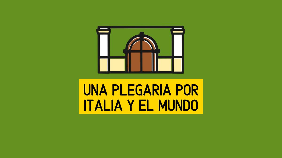 UNA PLEGARIA POR ITALIA Y EL MUNDO