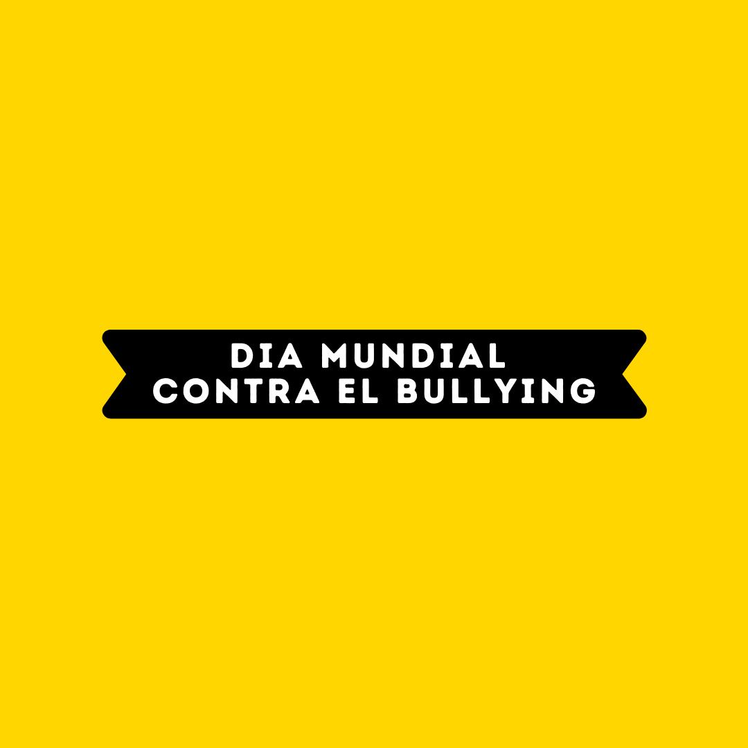 DÍA MUNDIAL CONTRA EL BULLYING