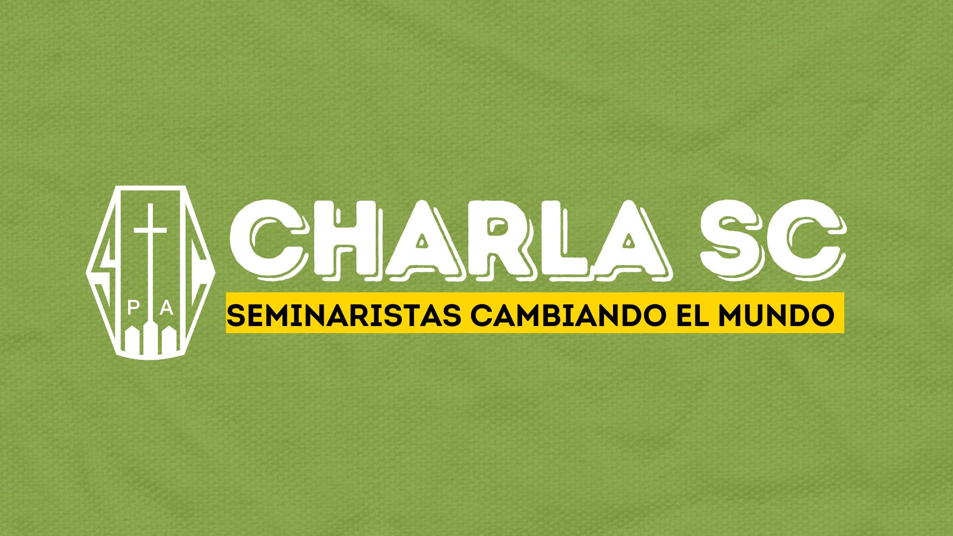 CHARLA SC: SEMINARISTAS CAMBIANDO EL MUNDO