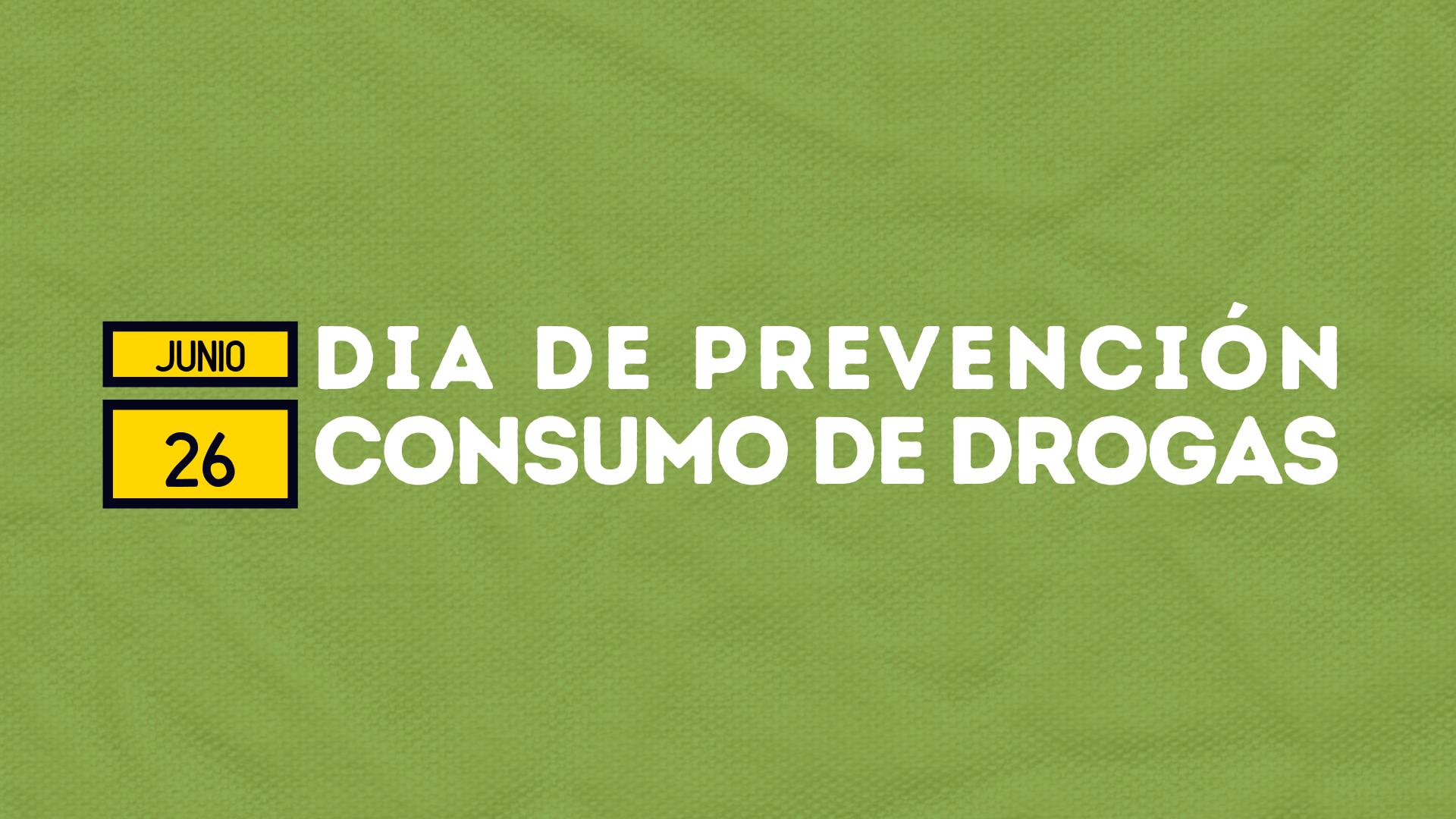 DÍA PREVENCIÓN CONSUMO DE DROGAS