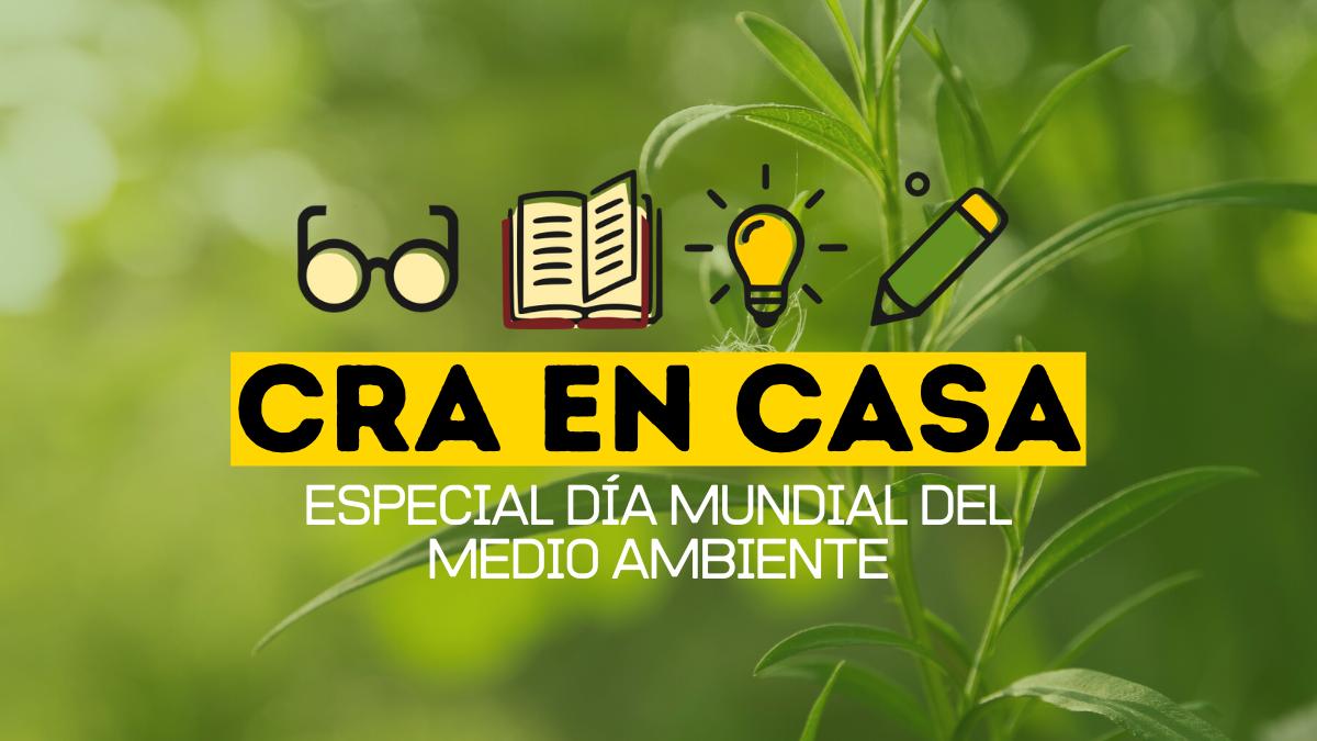 CRA MEDIA: ESPECIAL DÍA MUNDIAL MEDIO AMBIENTE
