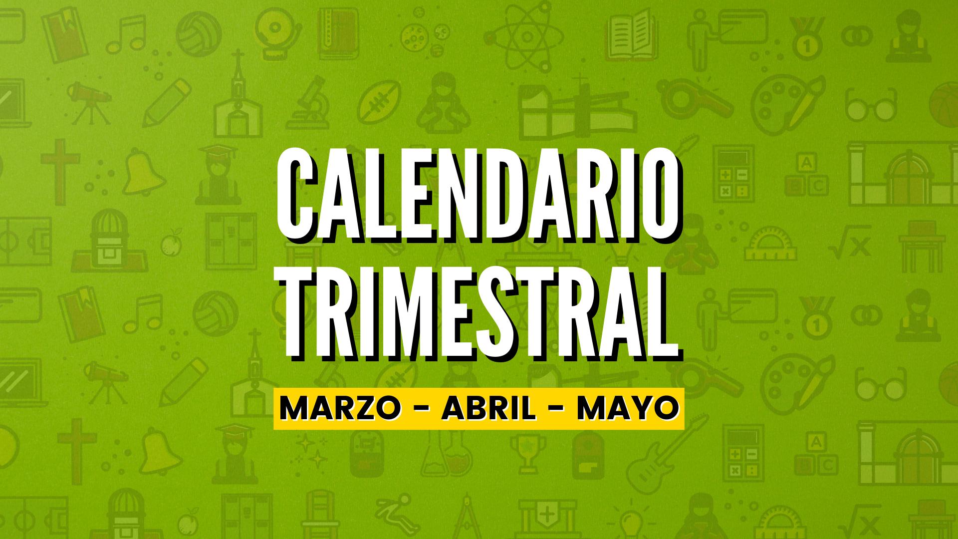 CALENDARIO TRIMESTRAL MAR-ABR-MAY