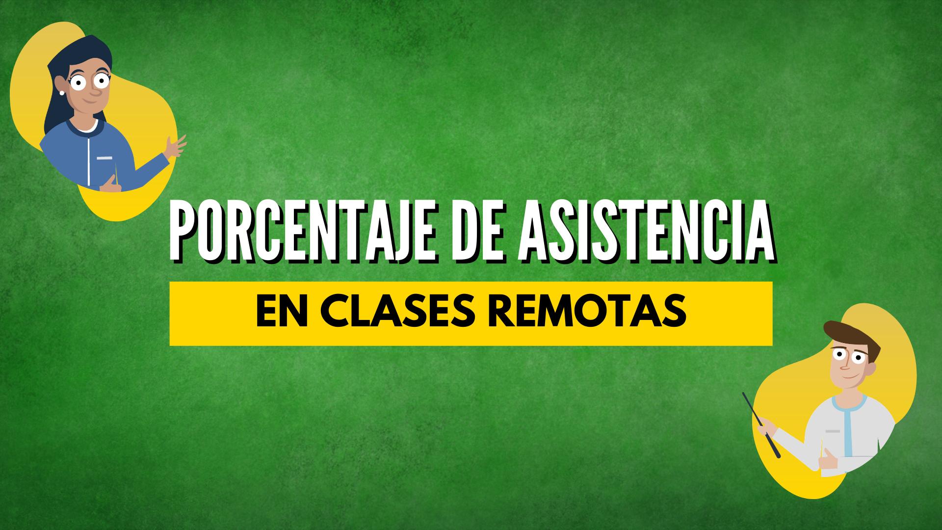 POSITIVO PORCENTAJE DE ASISTENCIA EN CLASES REMOTAS