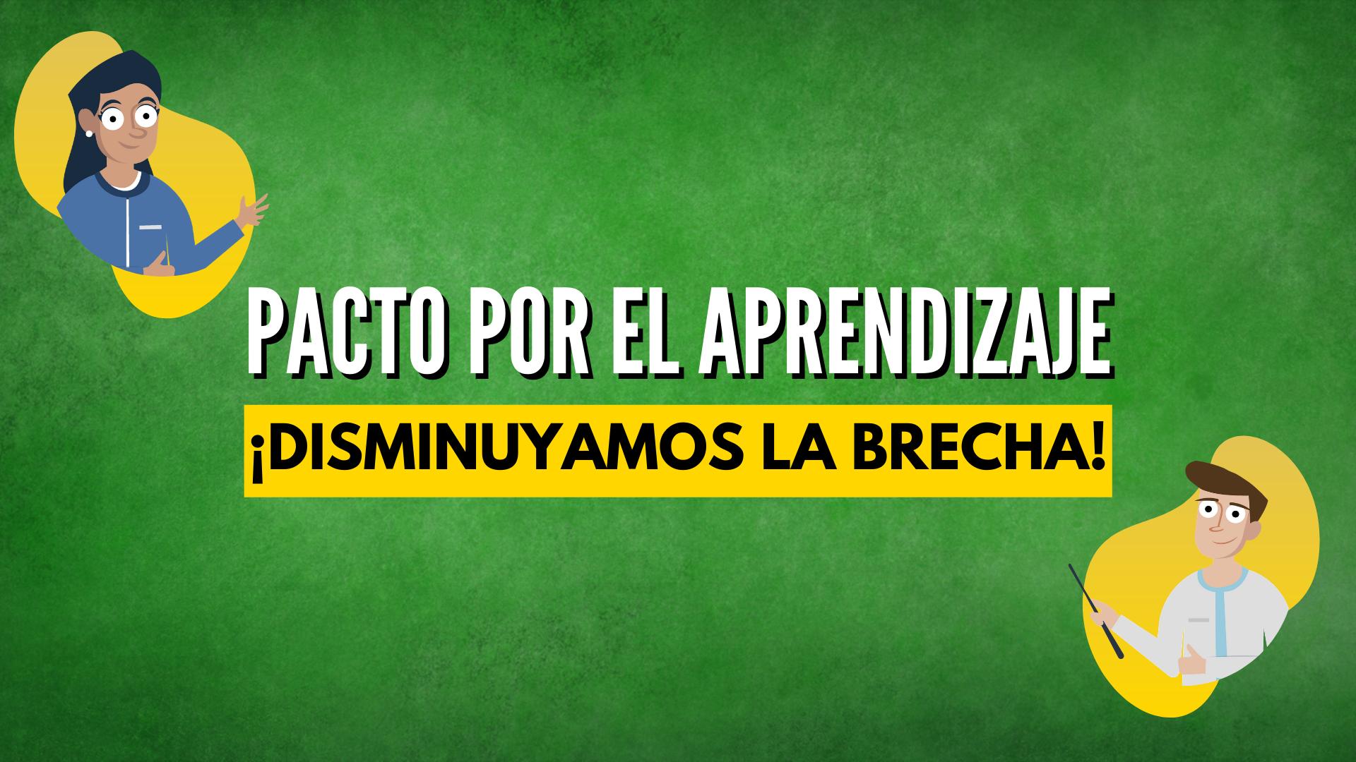 PACTO POR EL APRENDIZAJE: DISMINUYAMOS LA BRECHA