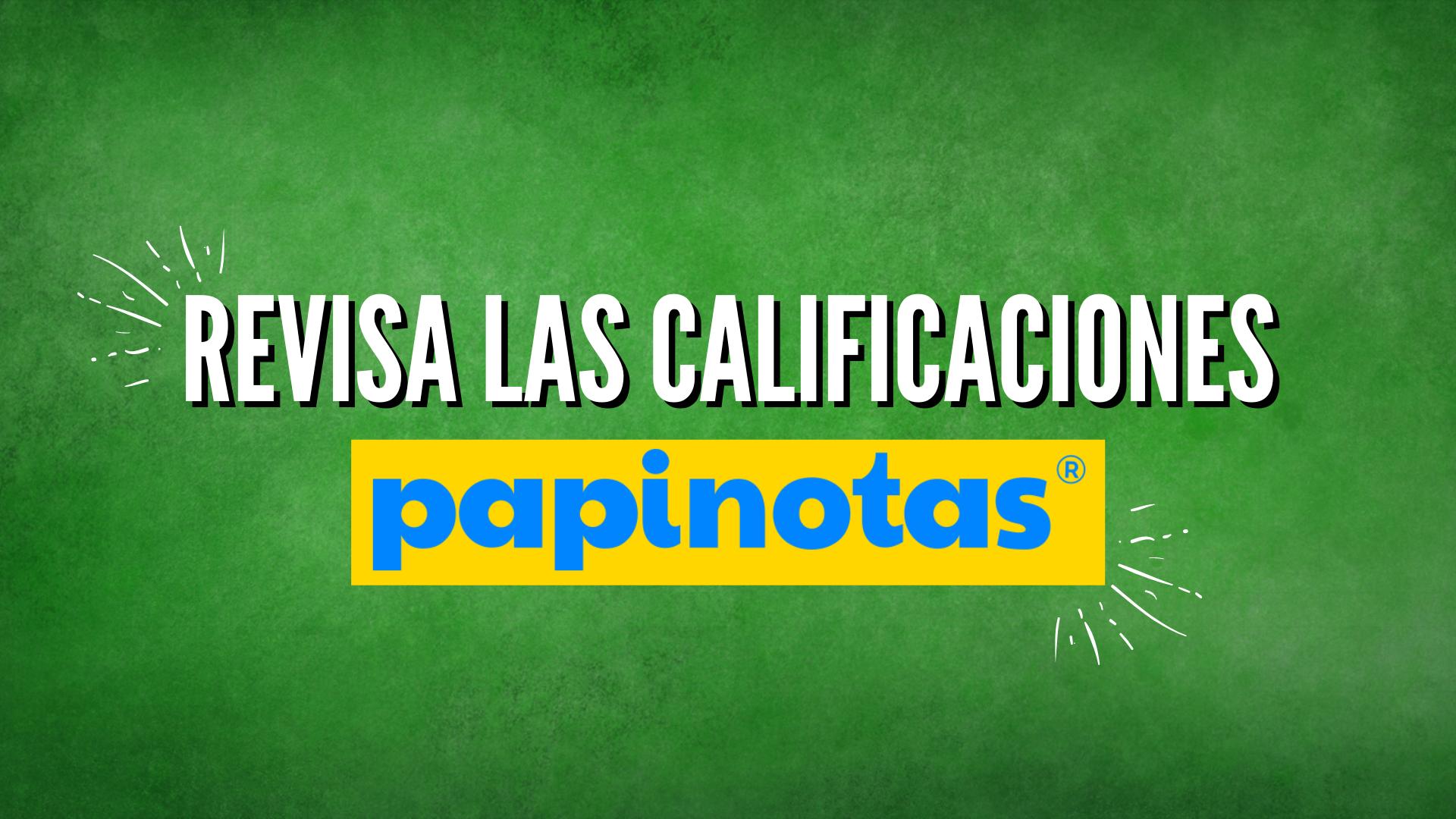 REVISA LAS CALIFICACIONES EN PAPINOTAS