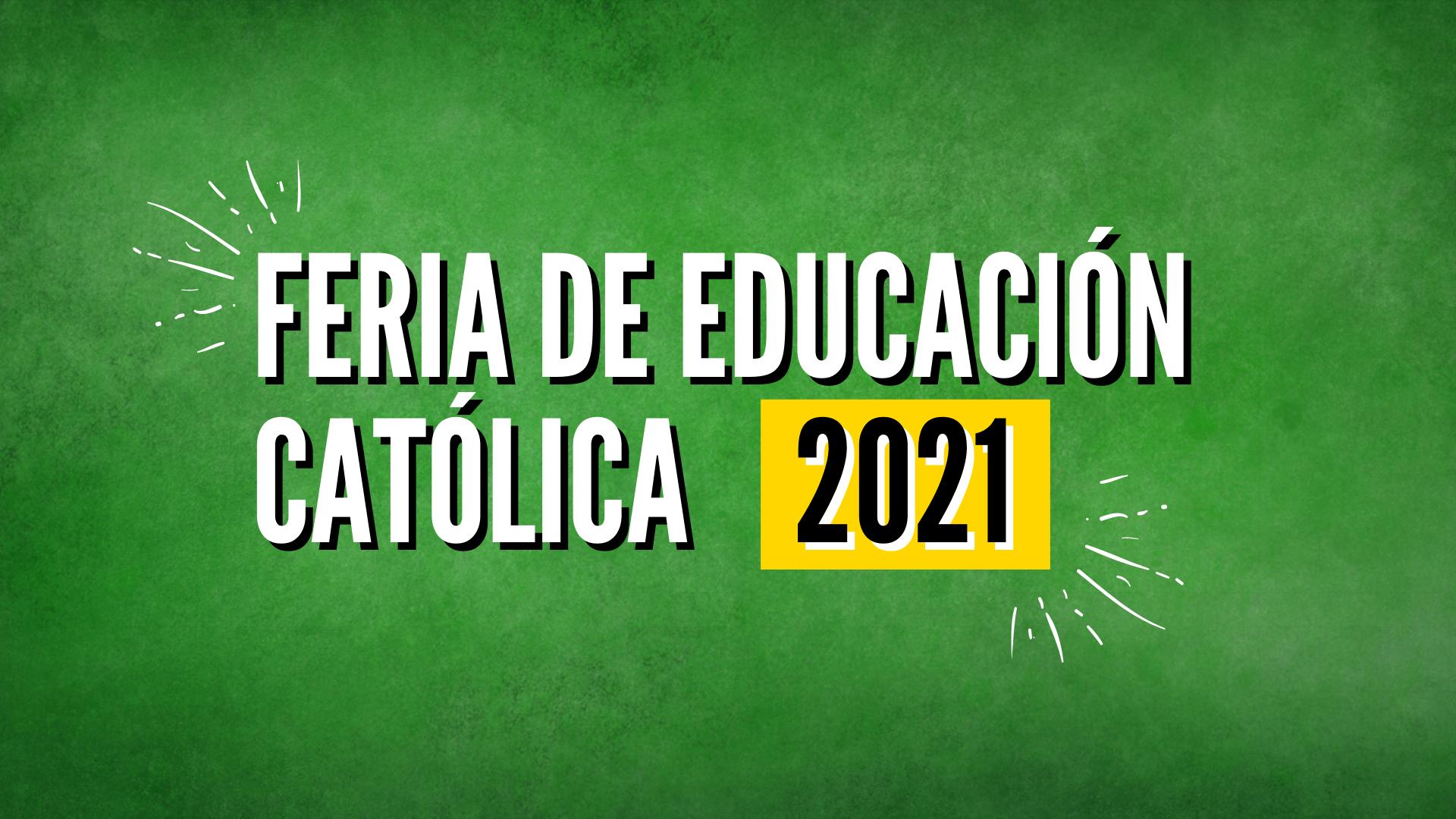 FERIA DE EDUCACIÓN CATÓLICA 2021