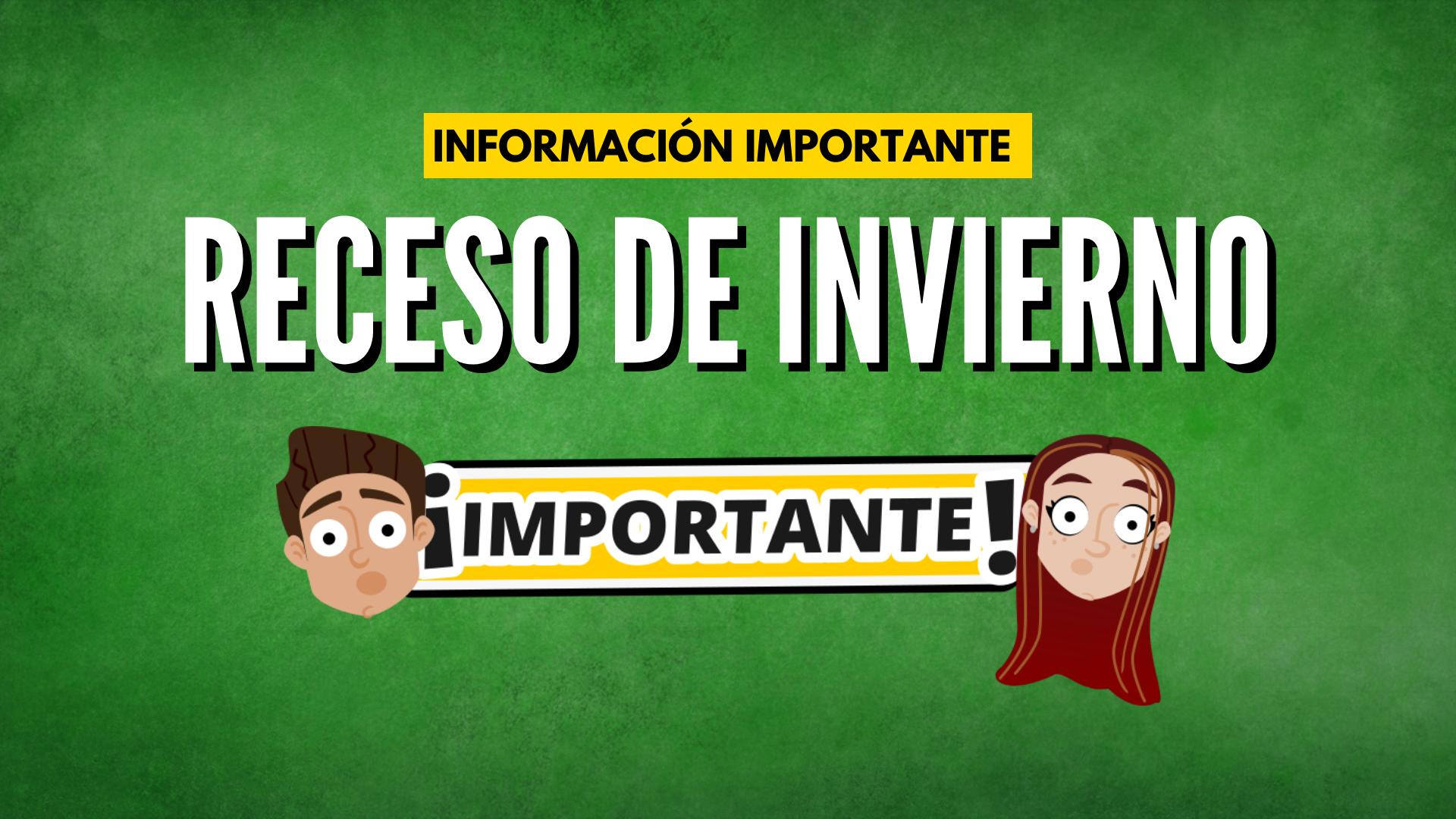 INFORMACIÓN IMPORTANTE RECESO DE INVIERNO