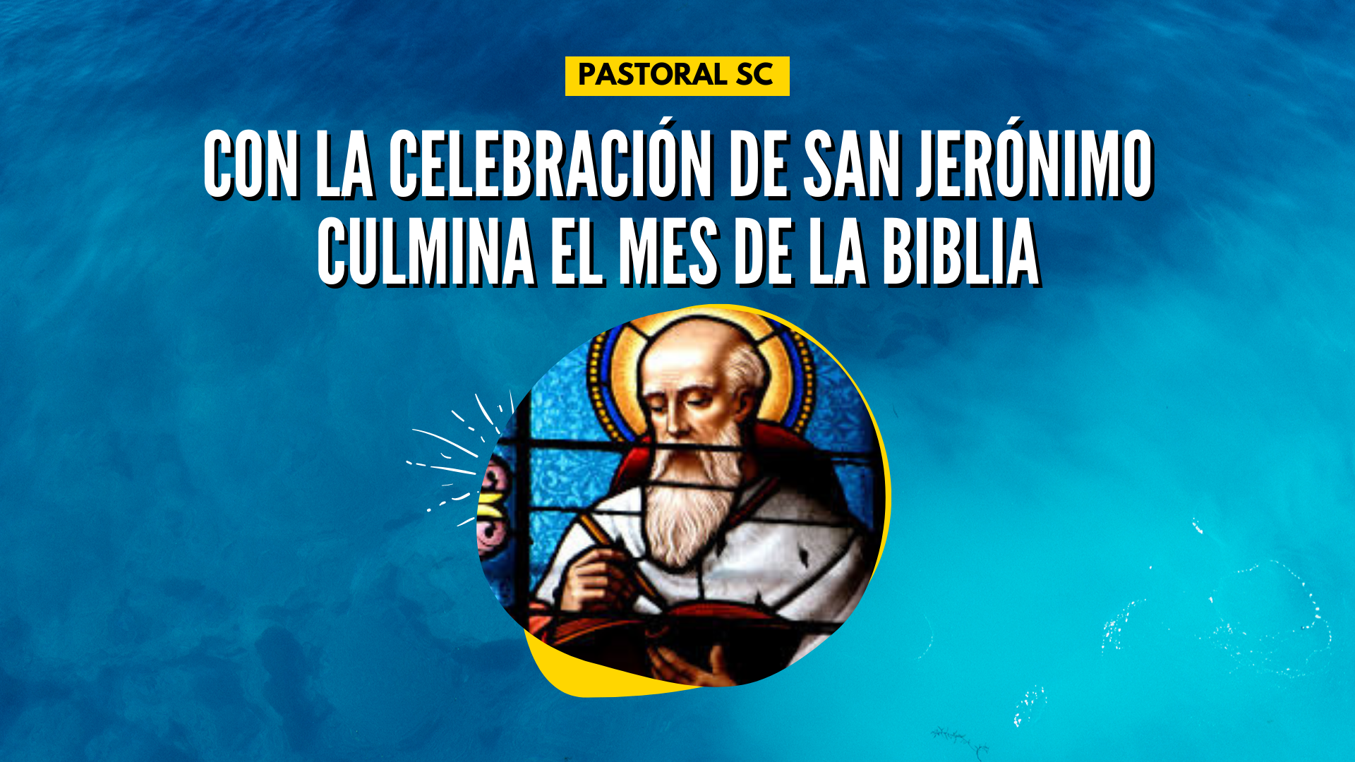 CON LA CELEBRACIÓN DE SAN JERÓNIMO CULMINA EL MES DE LA BIBLIA