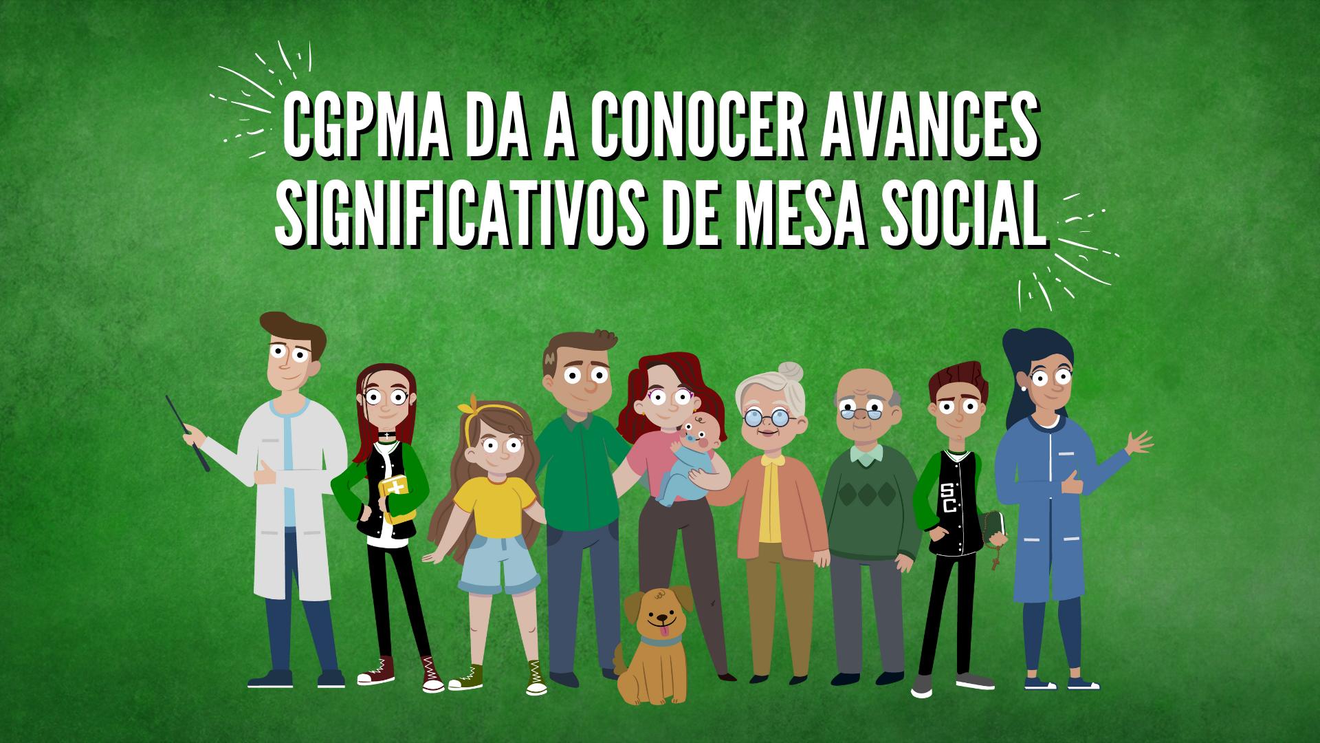 CGPMA DA A CONOCER AVANCES SIGNIFICATIVOS DE MESA SOCIAL