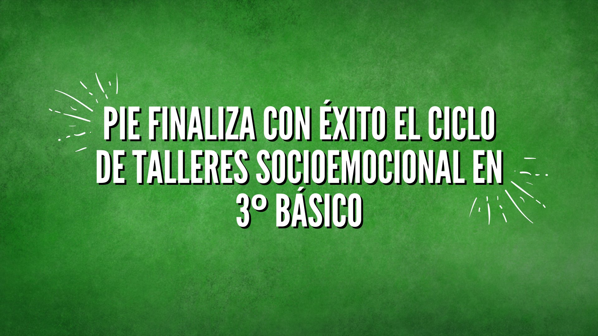 PIE FINALIZA CON ÉXITO EL CICLO DE TALLERES SOCIOEMOCIONAL EN 3º BÁSICO
