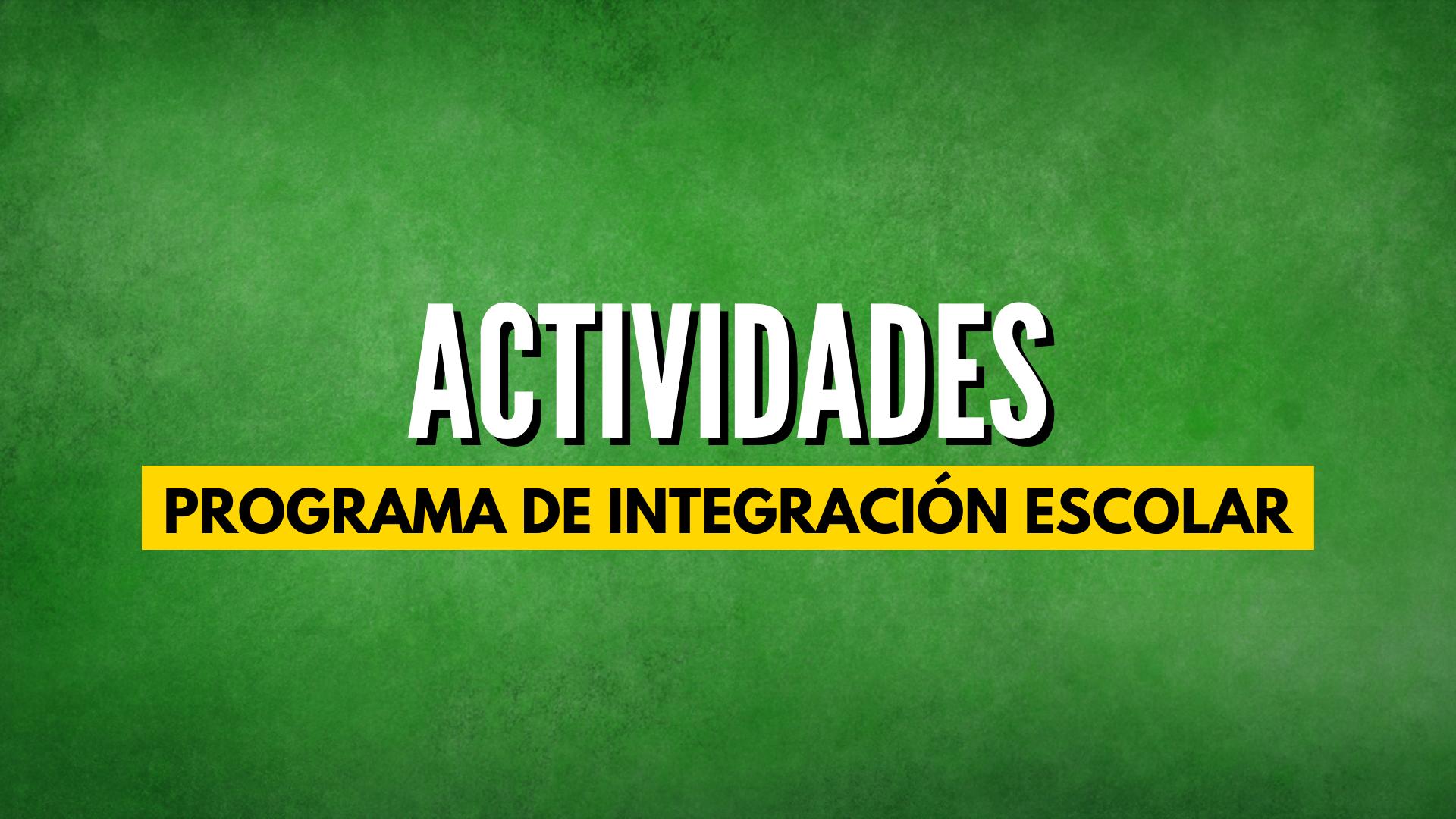 ACTIVIDADES PROGRAMA DE INTEGRACIÓN ESCOLAR