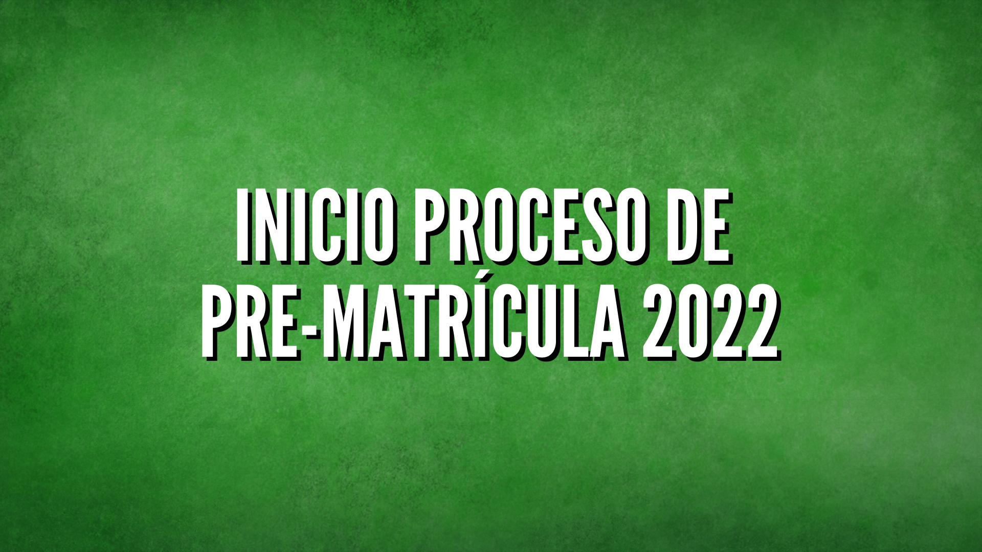 INICIO PROCESO DE PRE-MATRÍCULA 2022 ESTUDIANTES ANTIGUOS