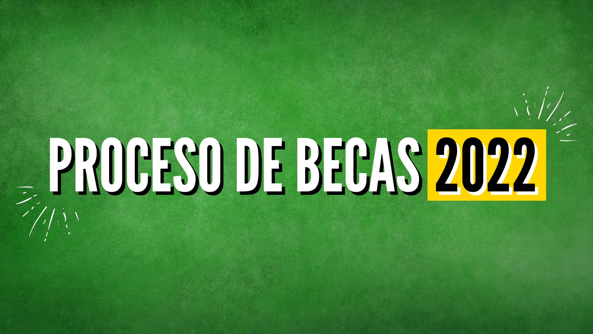 PROCESO DE BECAS 2022